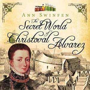 The Secret World of Christoval Alvarez, written by Ann Swinfen and narrated by Jan Cramer